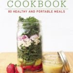 [PDF] [EPUB] The Mason Jar Cookbook: 80 Healthy and Portable Meals for breakfast, lunch and dinner Download
