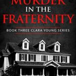 [PDF] [EPUB] The Murder in the Fraternity (Clara Young Series Book 3) Download