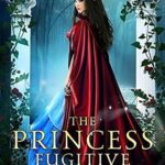 [PDF] [EPUB] The Princess Fugitive: A Reimagining of Little Red Riding Hood (The Four Kingdoms, #2) Download