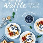 [PDF] [EPUB] The Ultimate Waffle Recipe Book: Scrumptious Waffles That Everyone Will Love! Download