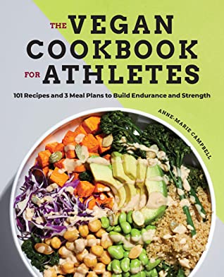 [PDF] [EPUB] The Vegan Cookbook for Athletes: 101 Recipes and 3 Meal Plans to Build Endurance and Strength Download by Anne-Marie Campbell