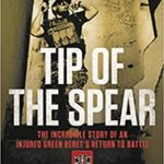 [PDF] [EPUB] Tip of the Spear: The Incredible Story of an Injured Green Beret's Return to Battle Download
