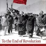 [PDF] [EPUB] To the End of Revolution: The Chinese Communist Party and Tibet, 1949-1959 Download
