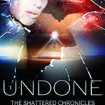 [PDF] [EPUB] Undone (The Shattered Chronicles #10) Download