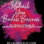 [PDF] [EPUB] Unleash Your Badass Business: the ultimate workbook for manifesting the money and life you crave Download