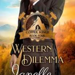 [PDF] [EPUB] Western Dilemma: A Miners to Millionaires Story (Copper Kings Book 4) Download