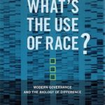[PDF] [EPUB] What's The Use Of Race?: Modern Governance And The Biology Of Difference Download