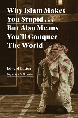 [PDF] [EPUB] Why Islam Makes You Stupid . . . But Also Means You'll Conquer The World Download by Edward Dutton