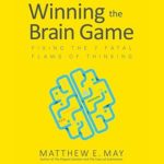 [PDF] [EPUB] Winning the Brain Game: Fixing the 7 Fatal Flaws of Thinking Download