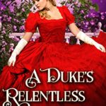 [PDF] [EPUB] A Duke's Relentless Courting: A Clean and Sweet Regency Historical Romance Novel Download