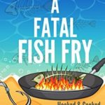 [PDF] [EPUB] A Fatal Fish Fry (A Hooked and Cooked Cozy Mystery Series Book 8) Download