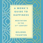 [PDF] [EPUB] A Monk's Guide to Happiness: Meditation in the 21st Century Download