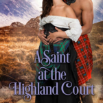 [PDF] [EPUB] A Saint at the Highland Court (The Highland Ladies, #6) Download