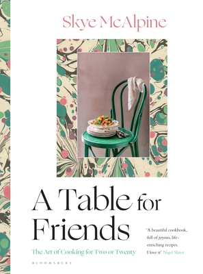 [PDF] [EPUB] A Table for Friends: The Art of Cooking for Two or Twenty Download by Skye McAlpine