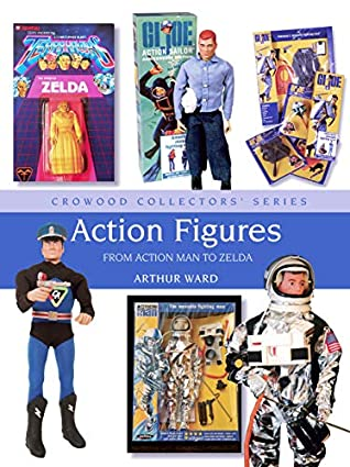 [PDF] [EPUB] Action Figures: From Action Man to Zelda (Crowood Collectors' Series) Download by Arthur Ward
