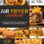 [PDF] [EPUB] Air Fryer Cookbook: A Complete Air Fryer Cookbook For Beginners And Advanced Users. 600 Easy Recipes To Prepare Delicious Healthy Meals For Your Loved Ones And Friends, From Breakfast To Dinner Download