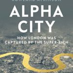 [PDF] [EPUB] Alpha City: How London Was Captured by the Super-Rich Download