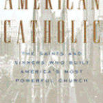 [PDF] [EPUB] American Catholic: The Saints and Sinners Who Built America's Most Powerful Church Download