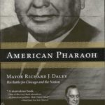 [PDF] [EPUB] American Pharaoh: Mayor Richard J. Daley – His Battle for Chicago and the Nation Download