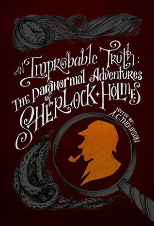 [PDF] [EPUB] An Improbable Truth: The Paranormal Adventures of Sherlock Holmes Download by A.C. Thompson
