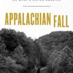 [PDF] [EPUB] Appalachian Fall: Dispatches from Coal Country on What's Ailing America Download