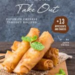 [PDF] [EPUB] At Home Take Out: Favorite Chinese Takeout Recipes + 13 Appetizer's and Sauces Download