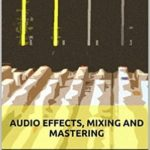 [PDF] [EPUB] Audio Effects, Mixing and Mastering Download
