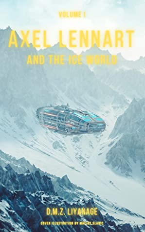 [PDF] [EPUB] Axel Lennart and the Ice World Download by D.M.Z. Liyanage
