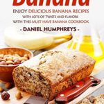 [PDF] [EPUB] Banana Party: Enjoy Delicious Banana Recipes with Lots of Twists and Flavors with This Must Have Banana Cookbook Download