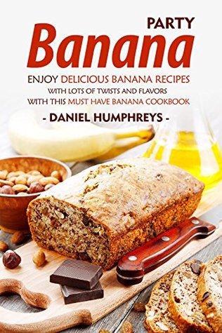 [PDF] [EPUB] Banana Party: Enjoy Delicious Banana Recipes with Lots of Twists and Flavors with This Must Have Banana Cookbook Download by Daniel Humphreys