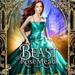 [PDF] [EPUB] Beast of Rosemead: A Retelling of Beauty and the Beast (Fairytales of Folkshore, #4) Download