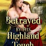 [PDF] [EPUB] Betrayed by his Highland Touch: A Steamy Scottish Historical Romance Novel Download