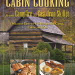 [PDF] [EPUB] Cabin Cooking from Campfire to Cast-Iron Skillet: Delicious Easy-to-Fix Recipes for Camp, Cabin, or Trail Download