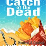 [PDF] [EPUB] Catch of the Dead (Hooked and Cooked #5) Download