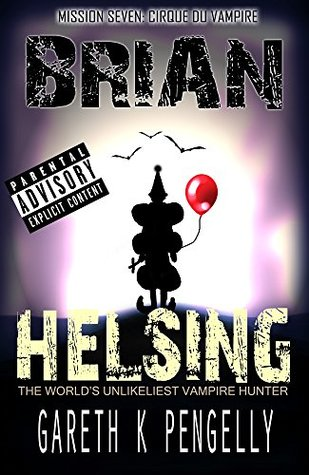 [PDF] [EPUB] Cirque du Vampire (Brian Helsing: The World's Unlikeliest Vampire Hunter, Mission #7) Download by Gareth K. Pengelly