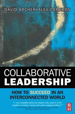 [PDF] [EPUB] Collaborative Leadership: How to Succeed in an Interconnected World Download by David    Archer