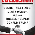 [PDF] [EPUB] Collusion: Secret Meetings, Dirty Money, and How Russia Helped Donald Trump Win Download