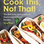 [PDF] [EPUB] Cook This, Not That!: The Best Low Carb Cookbook Featuring Excellent Recipes Download