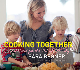[PDF] [EPUB] Cooking Together: Real Food for the Whole Family Download by Sara Begner