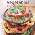 [PDF] [EPUB] Cooking with Vegetables: Our 100 top recipes presented in one cookbook Download