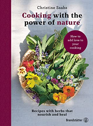 [PDF] [EPUB] Cooking with the power of nature: Recipes with herbs that nourish and heal Download by Christine Saahs