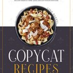 [PDF] [EPUB] Copycat Recipes: The Best Cookbook to Prepare Tasty Mediterranean Restaurant Recipes for Beginners. Learn Here How to Cook Delicious and Healthy Dishes at Home. Quick and Easy Step-by-Step Guide. Download
