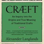 [PDF] [EPUB] Cræft: An Inquiry Into the Origins and True Meaning of Traditional Crafts Download