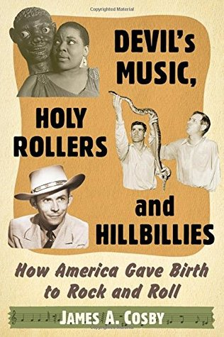 [PDF] [EPUB] Devil's Music, Holy Rollers and Hillbillies: How America Gave Birth to Rock and Roll Download by James A. Cosby