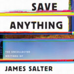 [PDF] [EPUB] Don't Save Anything: The Uncollected Writings of James Salter Download