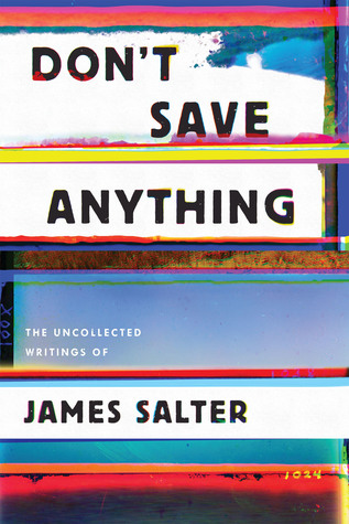 [PDF] [EPUB] Don't Save Anything: The Uncollected Writings of James Salter Download by James Salter