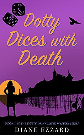 [PDF] [EPUB] Dotty Dices with Death (Dotty Drinkwater #1) Download by Diane Ezzard