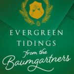 [PDF] [EPUB] Evergreen Tidings from the Baumgartners Download