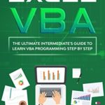 [PDF] [EPUB] Excel VBA: The Ultimate Intermediate's Guide to Learn VBA Programming Step by Step Download