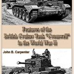 """[PDF] [EPUB] Features of the British Cruiser Tank """"Cromwell"""" in the World War II: The best technologies of world wars Download"""